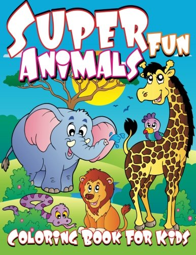 Super Fun Animals Coloring Book For Kids (Super Fun Coloring Books For  Kids) (Volume 40)